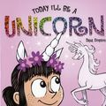 Today I'll be a Unicorn HC (2018 Apm!) A Phoebe and Her Unicorn Board Book 1-1ST