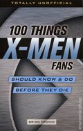 100 Things X-Men Fans Should Know and Do Before They Die SC (2018 IP) 1-1ST