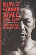 King of Strong Style 1980-2014: Shinsuke Nakamura HC (2018 Viz) 1-1ST