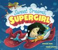 Sweet Dreams, Supergirl HC (2019 Capstone Press) A DC Board Book 1-1ST