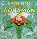 Bath Time with Aquaman (2018 Downtown Bookworks) A DC Bath Book 1-1ST