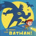DC Super Friends: Be Brave Like Batman HC (2019 Random House) 1-1ST
