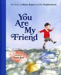 You Are My Friend HC (2019 Abrams) The Story of Mr. Rogers and His Neighborhood 1-1ST