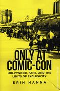 Only at Comic-Con SC (2019 RUP) Hollywood, Fans, and the Limits of Exclusivity 1-1ST