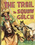 Trail to Squaw Gulch (1940 Saalfield BLB) 1185