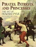Pirates, Patriots, and Princesses: The Art of Howard Pyle SC (2006 Dover Publications) 1-1ST