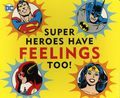 DC Super Heroes Have Feelings Too HC (2020 Downtown Bookworks) A Board Book 1-1ST