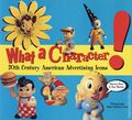 What a Character SC (1996 Chronicle Books) 20th Century American Advertising Icons 1-1ST