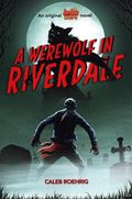 A Werewolf in Riverdale SC (2020 Scholastic) An Original Archie Horror Novel 1-1ST