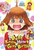I Don't Know How to Give Birth GN (2020 Yen Press) 1-1ST