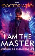 Doctor Who I am the Master HC (2021 BBC Books) Legends of the Renegade Time Lord 1-1ST