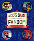 A Kid's Guide to Fandom SC (2021 RP) Exploring Fan-Fic, Cosplay, Gaming, Podcasting, and More in the Geek World! 1-1ST