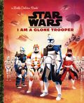 Star Wars I Am a Clone Trooper HC (2021 Golden Books) A Little Golden Book 1-1ST