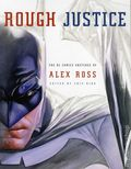 Rough Justice: The DC Comics Sketches of Alex Ross SC (2012) 1-1ST