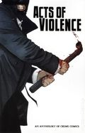 Acts of Violence Anthology of Crime Comics GN (2010 NEW RELIABLE PRESS) 1-1ST