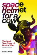 Space Helmet for a Cow: The Mad True Story of Doctor Who SC (2015-2016 MNP) 1-1ST