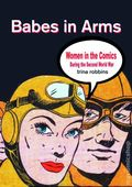 Baes in Arms: Women in Comics During the Second World War HC (2017 Hermes Press) 1-1ST