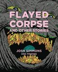 Flayed Corpse and Other Stories HC (2018 Fantagraphics) 1-1ST