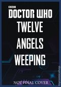 Doctor Who Twelve Angels Weeping HC (2018 A BBC Books Novel) 1-1ST